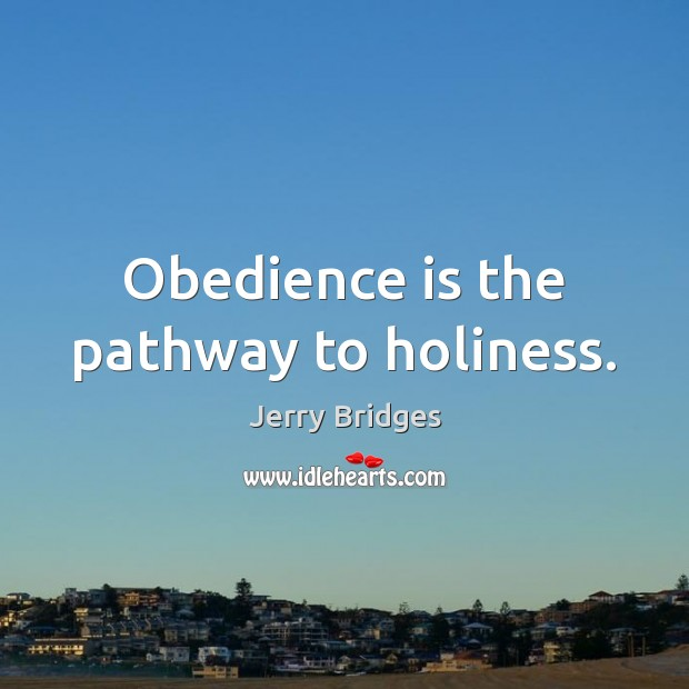 Obedience is the pathway to holiness. Jerry Bridges Picture Quote