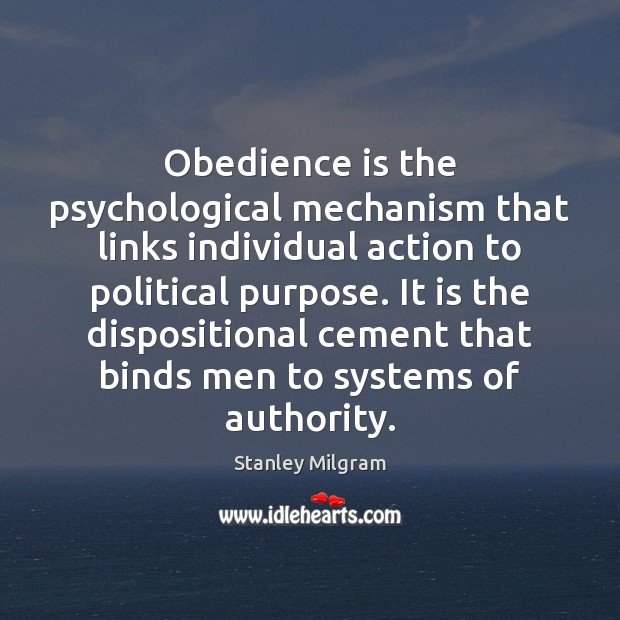 Obedience is the psychological mechanism that links individual action to political purpose. Image