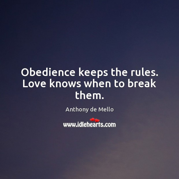 Obedience keeps the rules. Love knows when to break them. Anthony de Mello Picture Quote