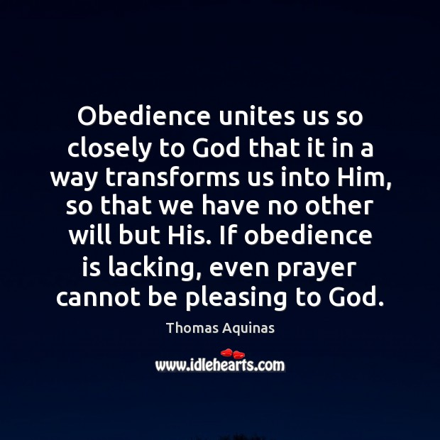 Obedience unites us so closely to God that it in a way Thomas Aquinas Picture Quote