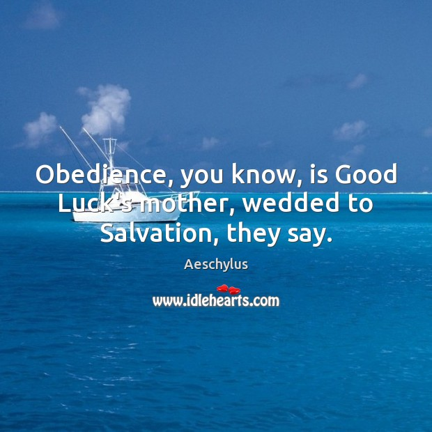 Image, Obedience, you know, is Good Luck's mother, wedded to Salvation, they say.