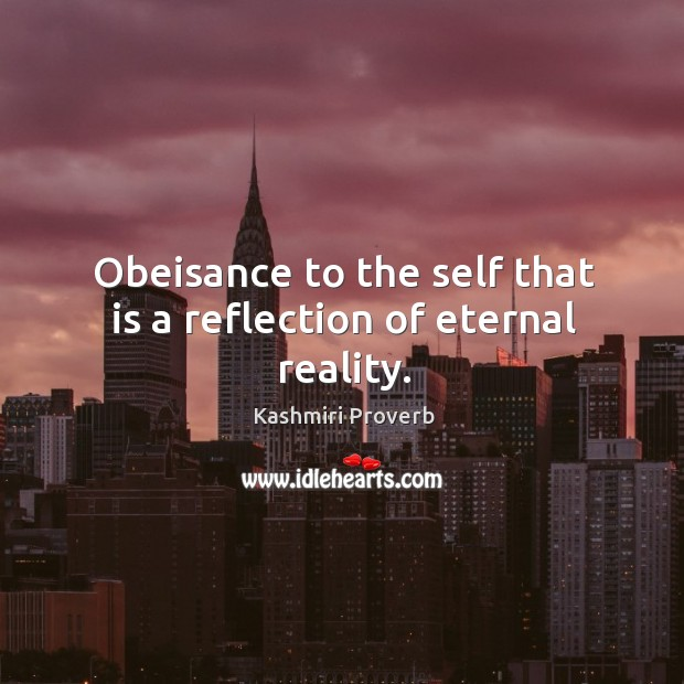 Obeisance to the self that is a reflection of eternal reality. Kashmiri Proverbs Image