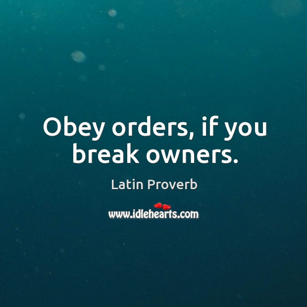 Image, Obey orders, if you break owners.