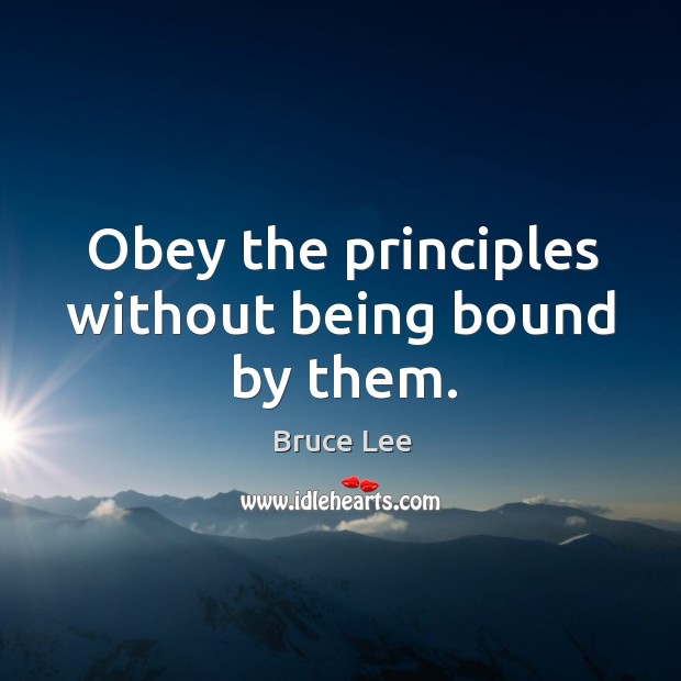 Image, Obey the principles without being bound by them.