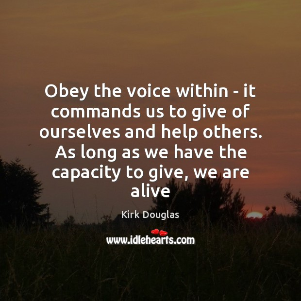 Obey the voice within – it commands us to give of ourselves Kirk Douglas Picture Quote
