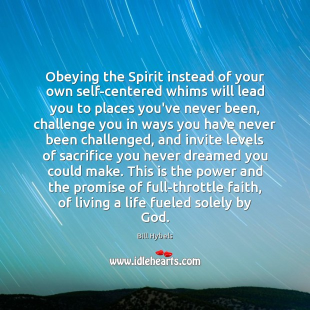 Obeying the Spirit instead of your own self-centered whims will lead you Bill Hybels Picture Quote