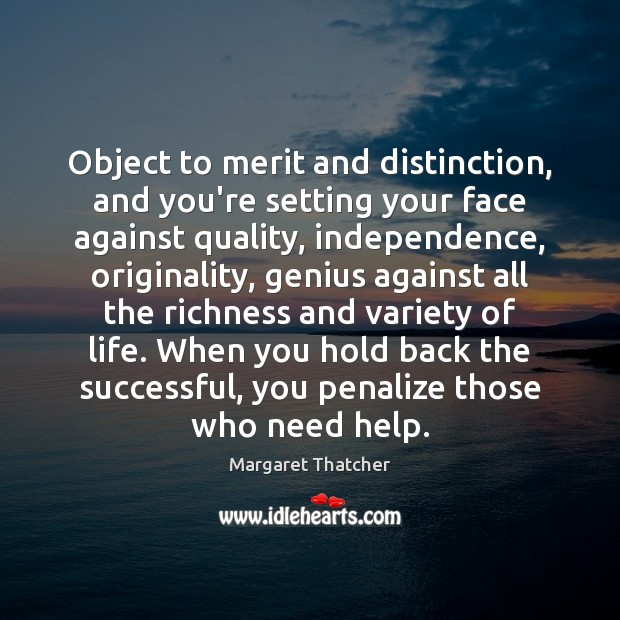 Object to merit and distinction, and you're setting your face against quality, Image