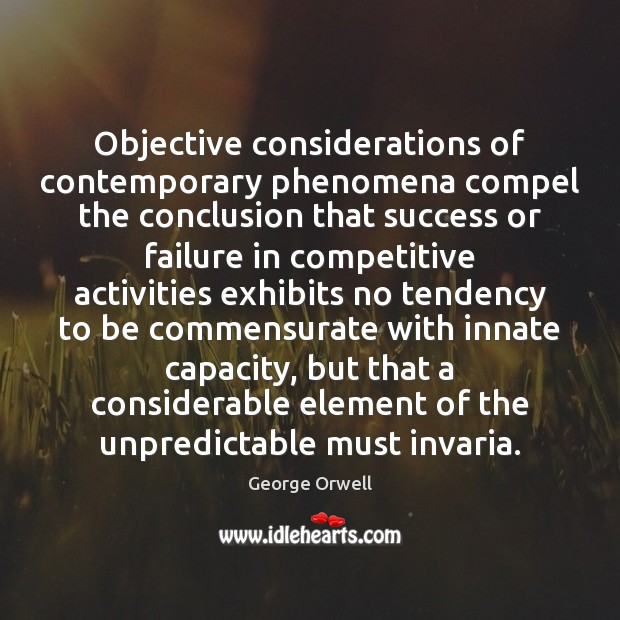 Objective considerations of contemporary phenomena compel the conclusion that success or failure Image