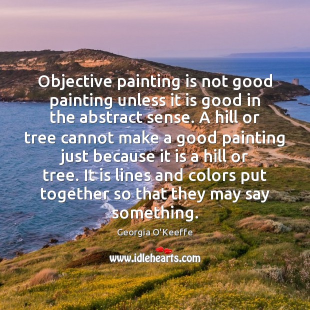 Objective painting is not good painting unless it is good in the Image