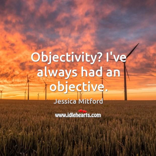 Objectivity? I've always had an objective. Image