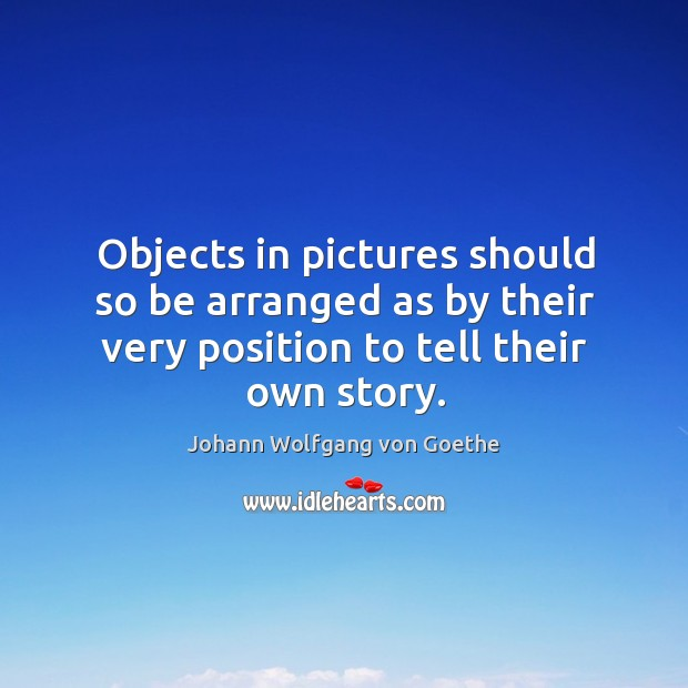 Objects in pictures should so be arranged as by their very position Image