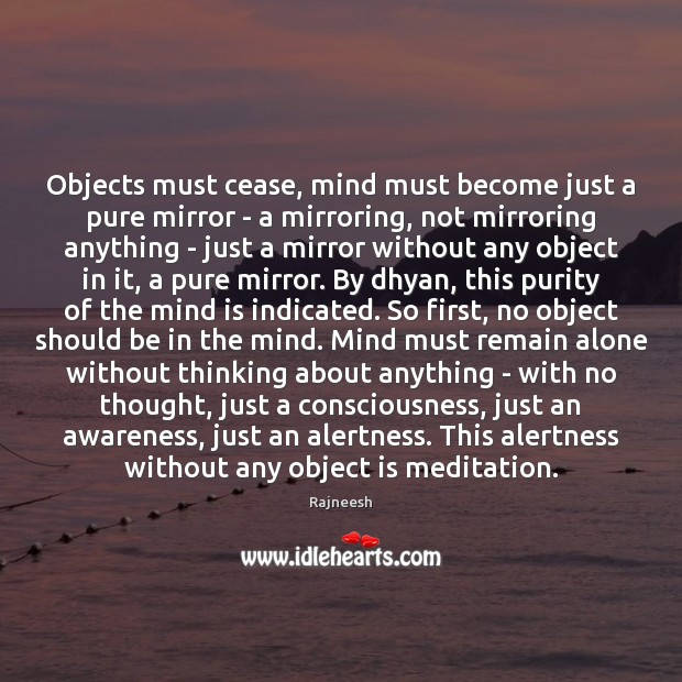 Image, Objects must cease, mind must become just a pure mirror – a
