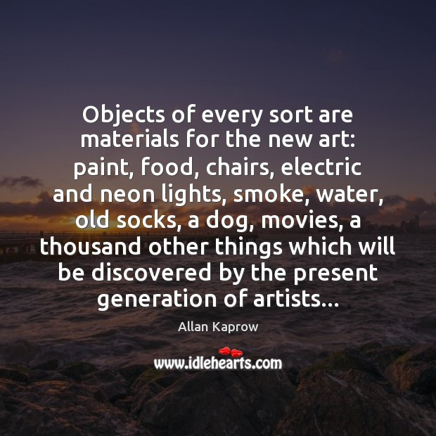 Objects of every sort are materials for the new art: paint, food, Image