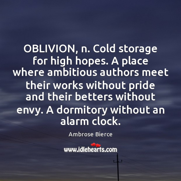 OBLIVION, n. Cold storage for high hopes. A place where ambitious authors Ambrose Bierce Picture Quote