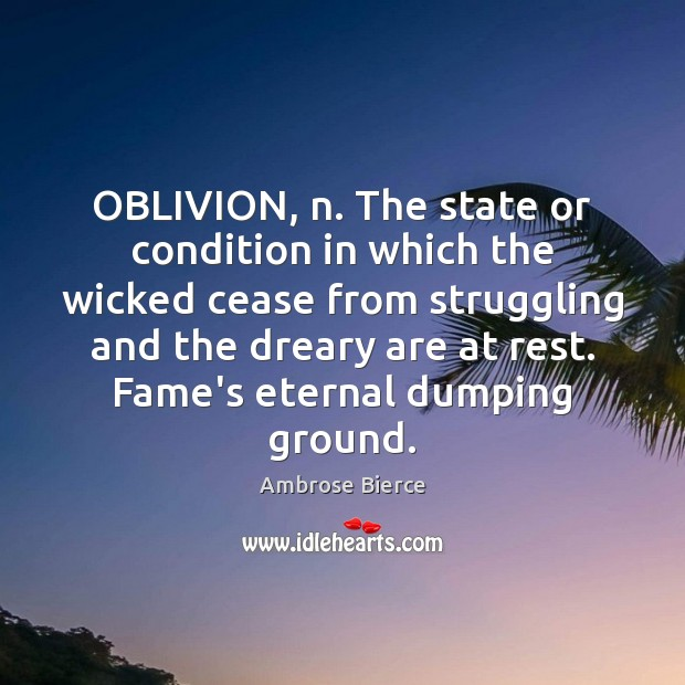 Image, OBLIVION, n. The state or condition in which the wicked cease from