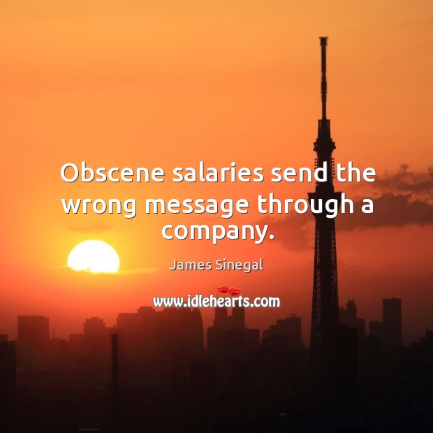 Obscene salaries send the wrong message through a company. Image
