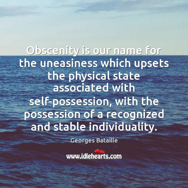 Image, Obscenity is our name for the uneasiness which upsets the physical state