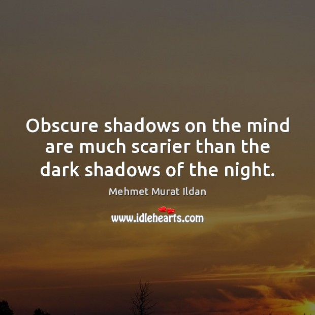 Image, Obscure shadows on the mind are much scarier than the dark shadows of the night.