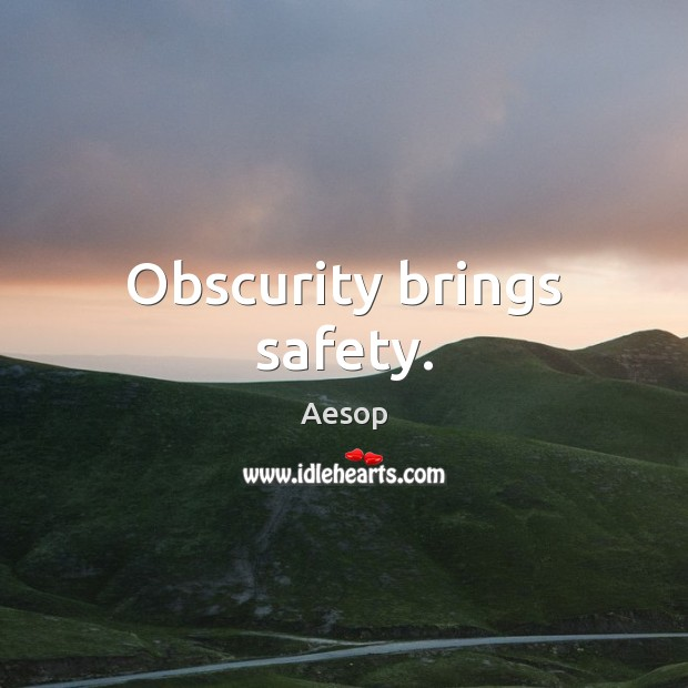Obscurity brings safety. Aesop Picture Quote