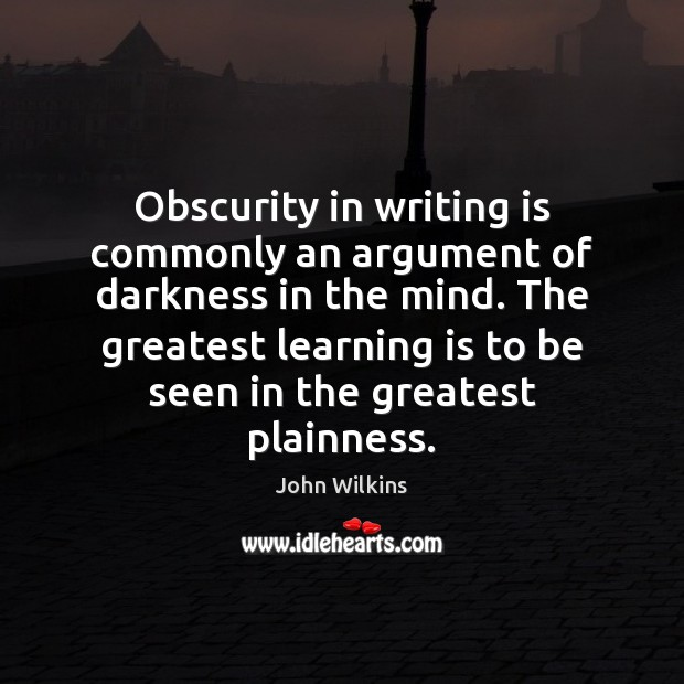 Obscurity in writing is commonly an argument of darkness in the mind. Learning Quotes Image