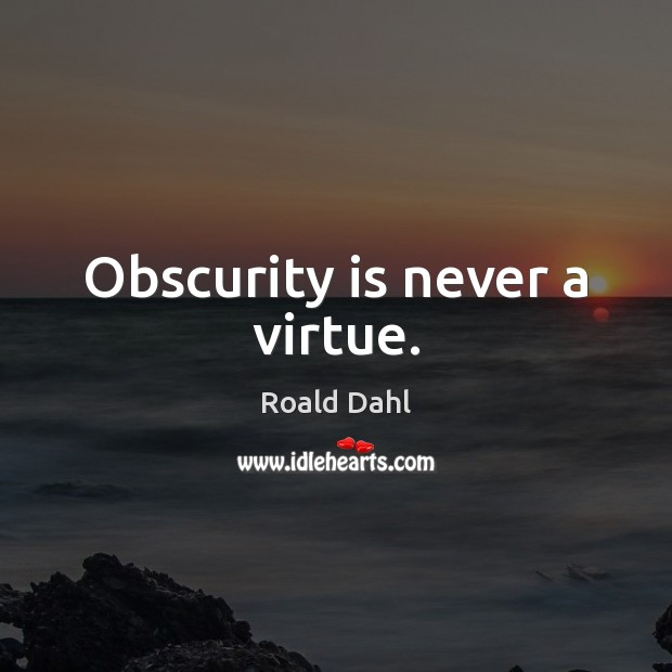Obscurity is never a virtue. Roald Dahl Picture Quote