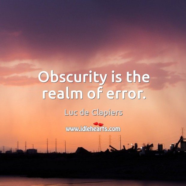 Obscurity is the realm of error. Image