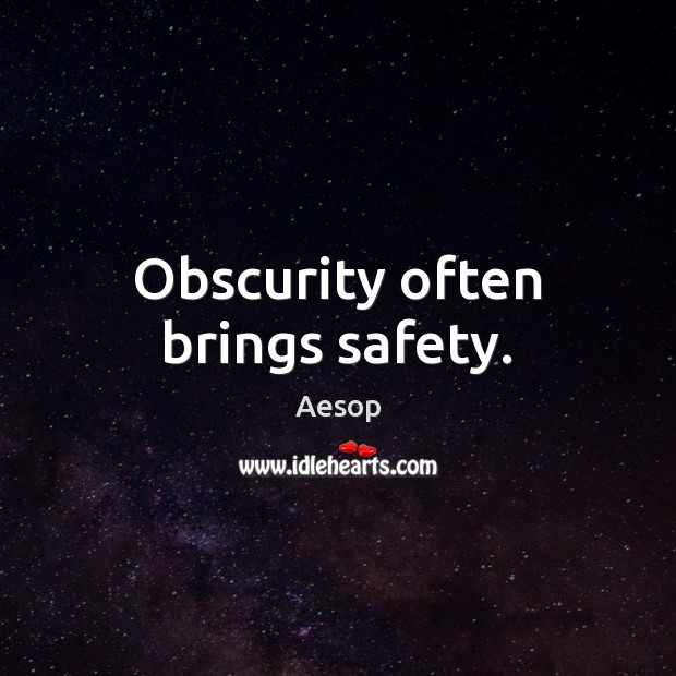 Image, Obscurity often brings safety.