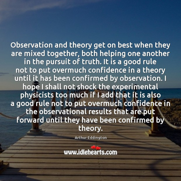 Observation and theory get on best when they are mixed together, both Arthur Eddington Picture Quote