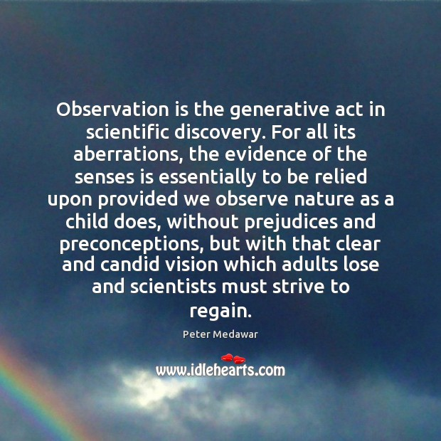 Observation is the generative act in scientific discovery. For all its aberrations, Image