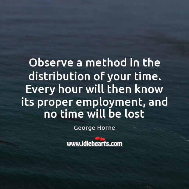 Observe a method in the distribution of your time. Every hour will Image