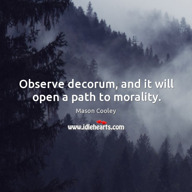 Observe decorum, and it will open a path to morality. Image