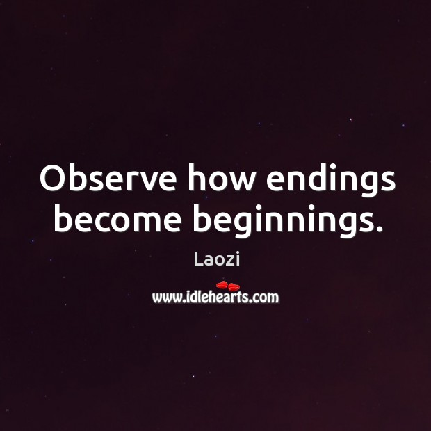 Image, Observe how endings become beginnings.