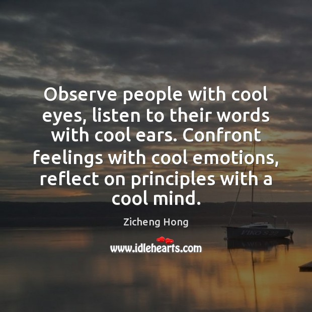 Observe people with cool eyes, listen to their words with cool ears. Zicheng Hong Picture Quote