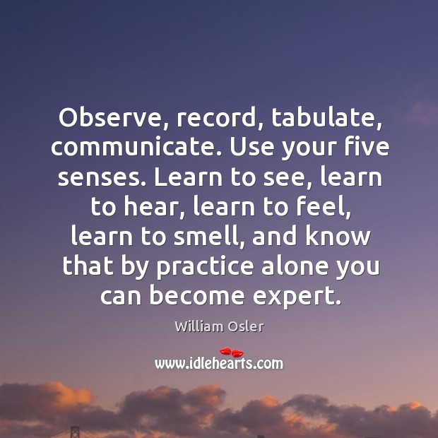 Observe, record, tabulate, communicate. Use your five senses. Image
