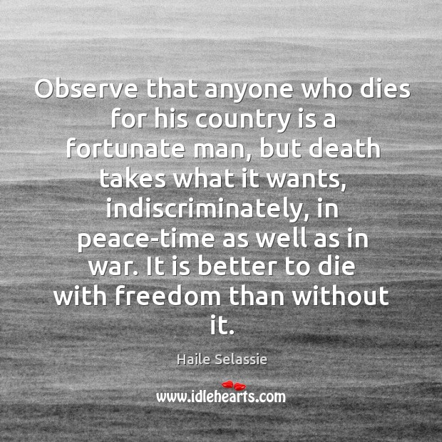 Observe that anyone who dies for his country is a fortunate man, Haile Selassie Picture Quote