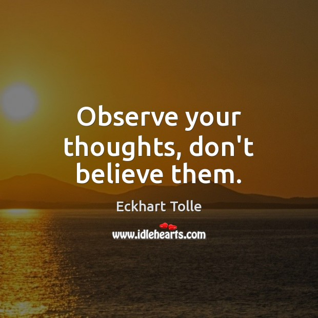Observe your thoughts, don't believe them. Image