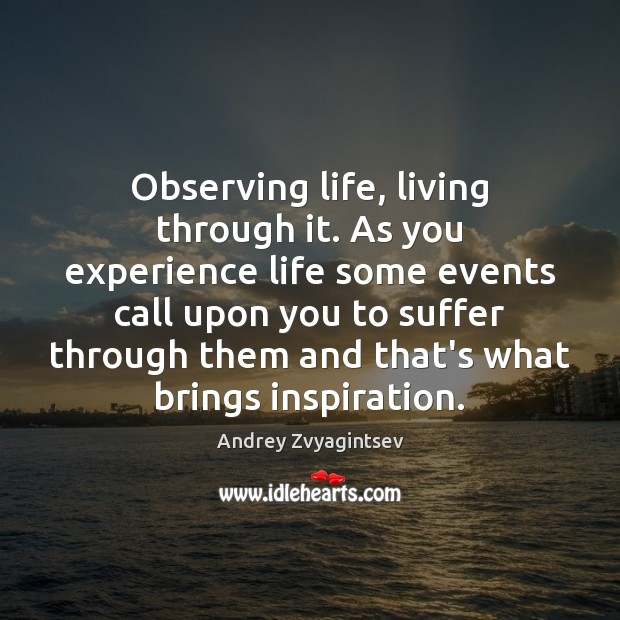 Image, Observing life, living through it. As you experience life some events call