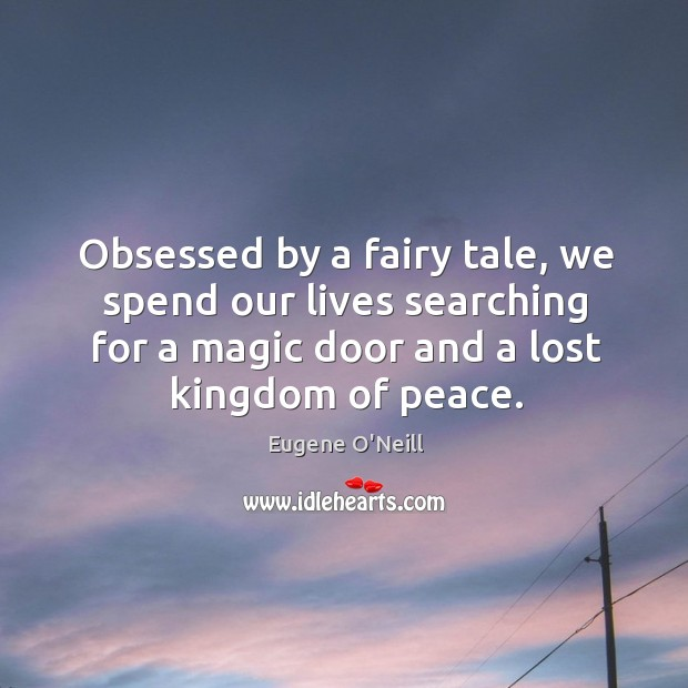 Obsessed by a fairy tale, we spend our lives searching for a magic door and a lost kingdom of peace. Image