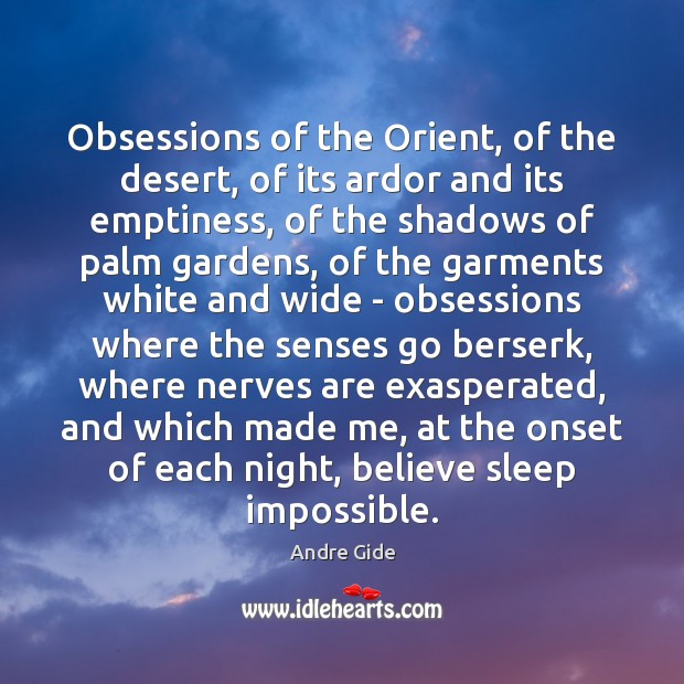 Obsessions of the Orient, of the desert, of its ardor and its Andre Gide Picture Quote