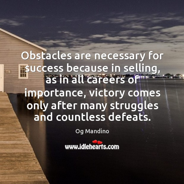 Obstacles are necessary for success because in selling Image