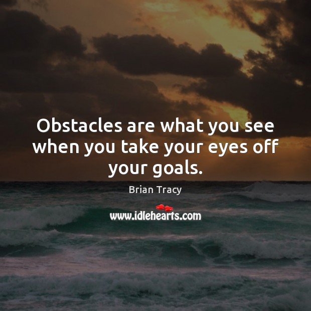 Image, Obstacles are what you see when you take your eyes off your goals.