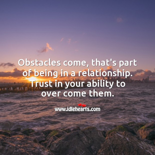 Image, Obstacles come, that's part of being in a relationship.