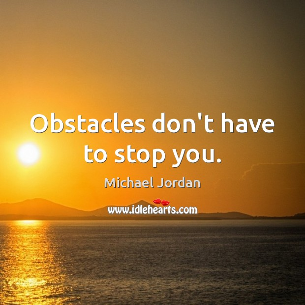 Obstacles don't have to stop you. Michael Jordan Picture Quote