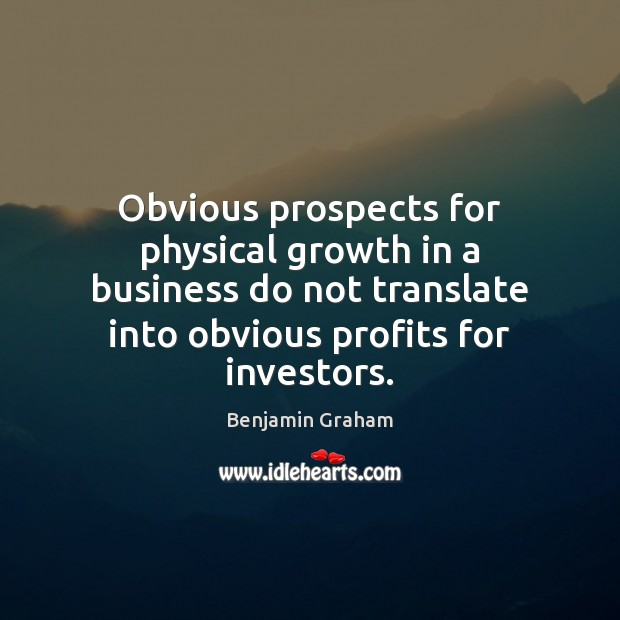 Obvious prospects for physical growth in a business do not translate into Growth Quotes Image
