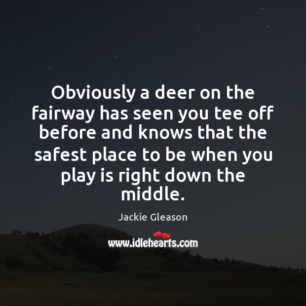 Obviously a deer on the fairway has seen you tee off before Image