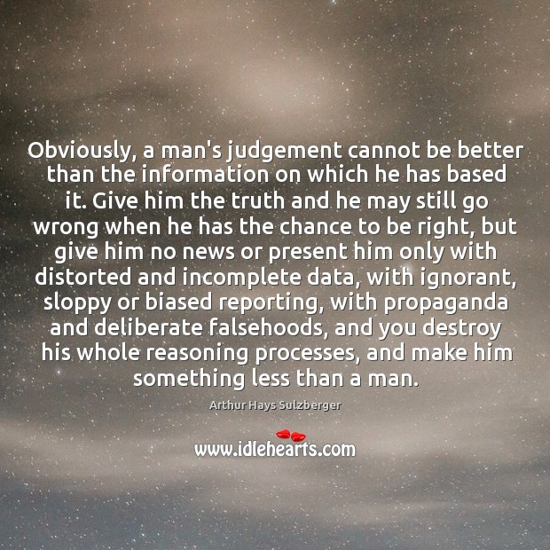 Image, Obviously, a man's judgement cannot be better than the information on which