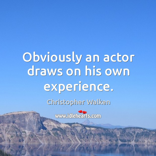Image, Obviously an actor draws on his own experience.
