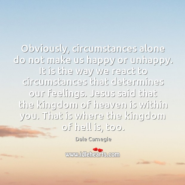 Image, Obviously, circumstances alone do not make us happy or unhappy. It is