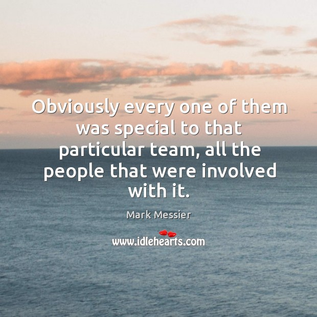 Obviously every one of them was special to that particular team, all the people that were involved with it. Image