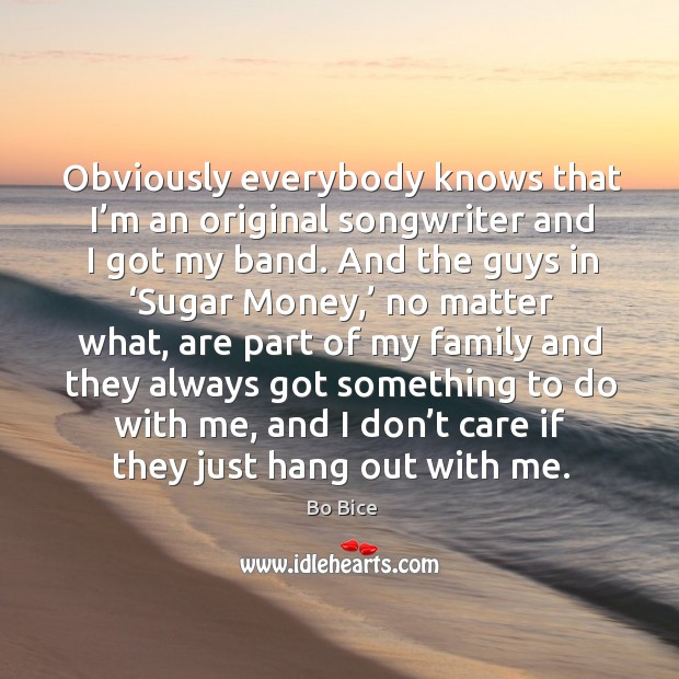 Obviously everybody knows that I'm an original songwriter and I got my band. Image